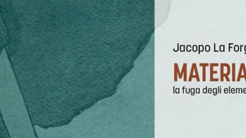 """""""Materia – la fuga degli elementi"""" di Jacopo La Forgia"""
