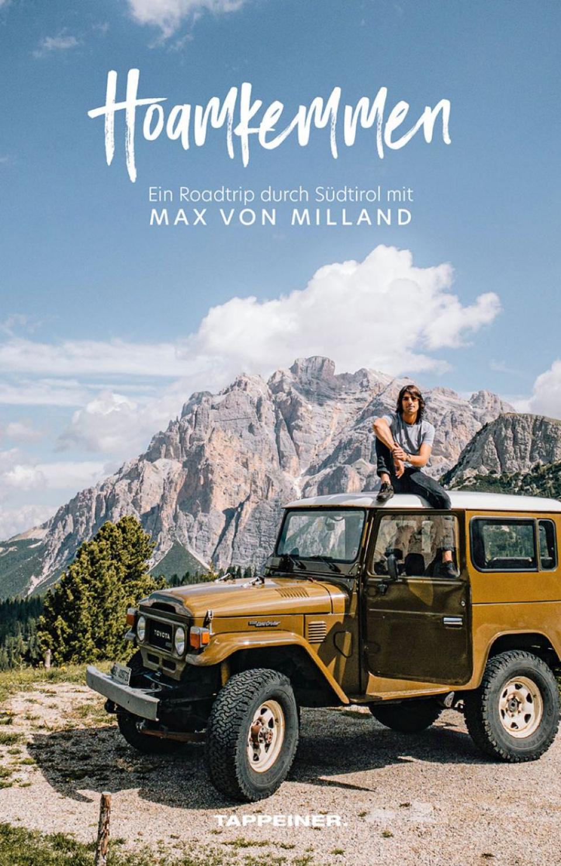 Hoamkemmen - Ein Roadtrip durch Südtirol mit Max von Milland